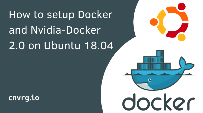 How to setup Docker and Nvidia-Docker 2 0 on Ubuntu 18 04