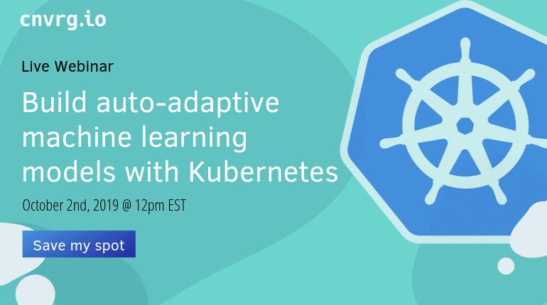 Build Auto-Adaptive Machine Learning Models with Kubernetes