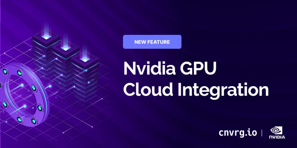 New Nvidia GPU Cloud Integration